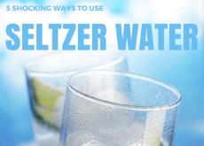 5 Shocking Ways to use Seltzer Water